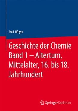 Abbildung von Weyer | Geschichte der Chemie Band 1 - Altertum, Mittelalter, 16. bis 18. Jahrhundert | 1. Auflage | 2018 | beck-shop.de