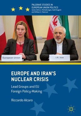 Abbildung von Alcaro | Europe and Iran's Nuclear Crisis | 2018 | 2018 | Lead Groups and EU Foreign Pol...