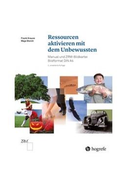 Abbildung von Krause / Storch | Ressourcen aktivieren mit dem Unbewussten | 2., erweiterte Auflage | 2018 | Manual und ZRM-Bildkartei. Bil...