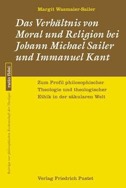 Abbildung von Wasmaier-Sailer | Das Verhältnis von Moral und Religion bei Johann Michael Sailer und Immanuel Kant | 1. Auflage | 2018 | beck-shop.de