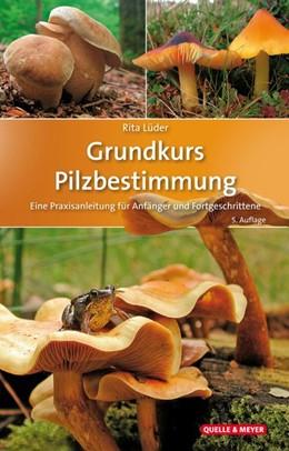 Abbildung von Lüder | Grundkurs Pilzbestimmung | 5. Auflage | 2018 | beck-shop.de