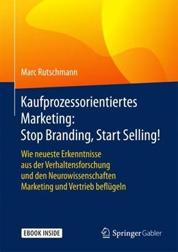Abbildung von Rutschmann | Kaufprozessorientiertes Marketing: Stop Branding, Start Selling! | 1. Auflage | 2018 | beck-shop.de