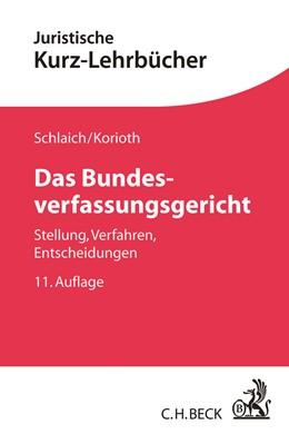 Abbildung von Schlaich / Korioth   Das Bundesverfassungsgericht   11., neu bearbeitete Auflage   2018   Stellung, Verfahren, Entscheid...