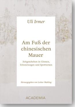 Abbildung von Irmer / Mahlein | Am Fuß der chinesischen Mauer | 1. Auflage | 2017 | beck-shop.de