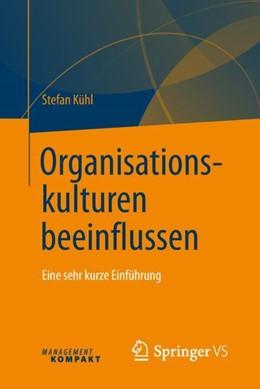 Abbildung von Kühl   Organisationskulturen beeinflussen   1. Auflage   2018   beck-shop.de
