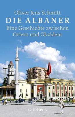 Abbildung von Schmitt | Die Albaner | 2. Auflage | 2018 | Eine Geschichte zwischen Orien... | 6031