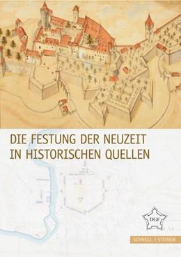 Abbildung von Deutsche Gesellschaft für Festungsforschung | Die Festung der Neuzeit in historischen Quellen | 2017 | Festungsforschung Band 9