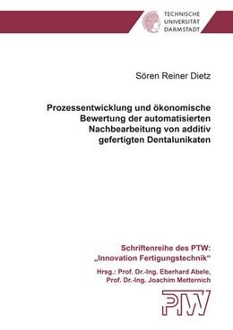 Abbildung von Dietz | Prozessentwicklung und ökonomische Bewertung der automatisierten Nachbearbeitung von additiv gefertigten Dentalunikaten | 1. Auflage | 2017 | beck-shop.de