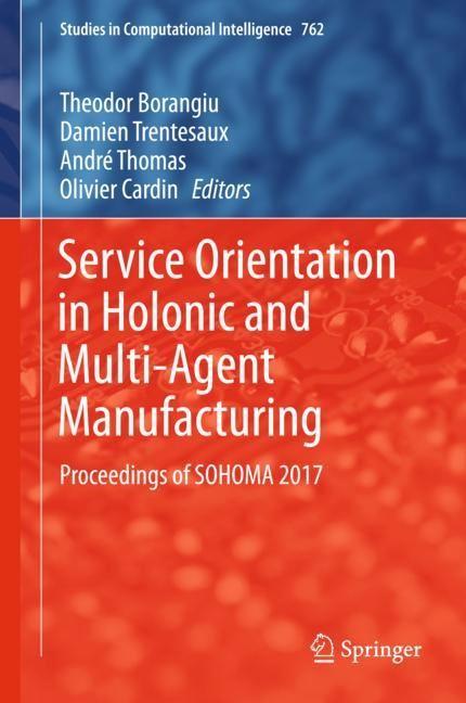 Abbildung von Borangiu / Cardin / Thomas / Trentesaux | Service Orientation in Holonic and Multi-Agent Manufacturing | 1st ed. 2018 | 2018