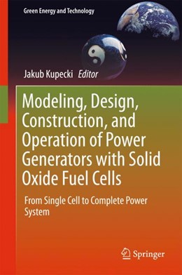 Abbildung von Kupecki | Modeling, Design, Construction, and Operation of Power Generators with Solid Oxide Fuel Cells | 1. Auflage | 2018 | beck-shop.de