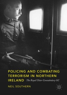 Abbildung von Southern | Policing and Combating Terrorism in Northern Ireland | 1. Auflage | 2018 | beck-shop.de