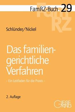 Abbildung von Schlünder / Nickel | Das familiengerichtliche Verfahren | 2., völlig neu bearbeitete Auflage | 2018 | Ein Leitfaden für die Praxis