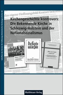 Abbildung von Hering / Müller | Kirchengeschichte kontrovers: Die Bekennende Kirche in Schleswig-Holstein und der Nationalsozialismus | 2018