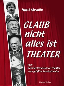 Abbildung von Mesalla | Glaub nicht alles ist Theater | 1. Auflage | 2018 | beck-shop.de