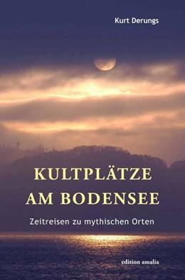 Abbildung von Derungs | Kultplätze am Bodensee | 1. Auflage | 2018 | beck-shop.de