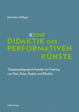 Abbildung von Hilliger | K_eine Didaktik der performativen Künste | 2017 | Theaterpädagogisch handeln im ...
