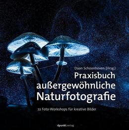 Abbildung von Schoonhoven | Praxisbuch außergewöhnliche Naturfotografie | 2018 | 73 Foto-Workshops für kreative...