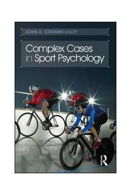 Abbildung von Coumbe-Lilley | Complex Cases in Sport Psychology | 1. Auflage | 2018 | beck-shop.de