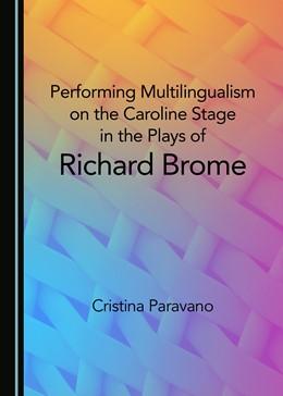 Abbildung von Paravano | Performing Multilingualism on the Caroline Stage in the Plays of Richard Brome | 1. Auflage | 2018 | beck-shop.de