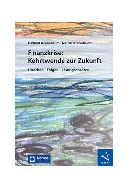 Abbildung von Kreikebaum | Finanzkrise: Kehrtwende zur Zukunft | 2017 | Ursachen – Folgen – Lösungsans...