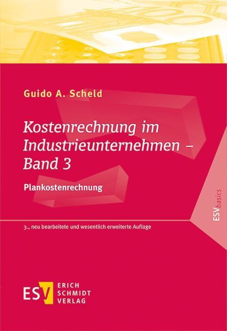 Kostenrechnung im Industrieunternehmen - Band 3   Scheld   3., neu bearbeitete und wesentlich erweiterte Auflage, 2018   Buch (Cover)