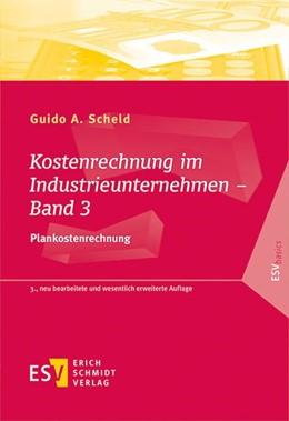Abbildung von Scheld | Kostenrechnung im Industrieunternehmen - Band 3 | 3., neu bearbeitete und wesentlich erweiterte Auflage | 2018 | Plankostenrechnung