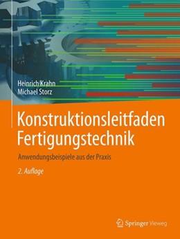 Abbildung von Krahn / Storz   Konstruktionsleitfaden Fertigungstechnik   2., überarb. u. erw. Aufl. 2018   2017   Anwendungsbeispiele aus der Pr...