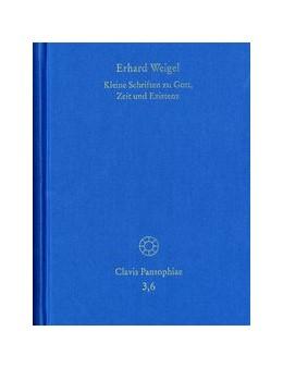 Abbildung von Weigel / Schmidt-Biggemann | Erhard Weigel: Werke VI: Kleine Schriften zu Gott, Zeit und Existenz | 2018