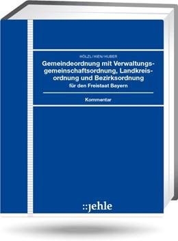 Abbildung von Hölzl / Hien / Huber | Gemeindeordnung mit Verwaltungsgemeinschaftsordnung, Landkreisordnung und Bezirksordnung für den Freistaat Bayern - ohne Aktualisierungsservice | Loseblattwerk mit 60. Aktualisierung | 2019 | Kommentar