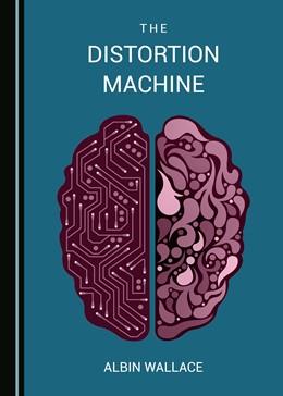 Abbildung von Wallace | The Distortion Machine | 1. Auflage | 2018 | beck-shop.de