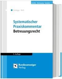 Systematischer Praxiskommentar Betreuungsrecht   Dodegge / Roth   5., überarbeitete und aktualisierte Auflage, 2018   Buch (Cover)