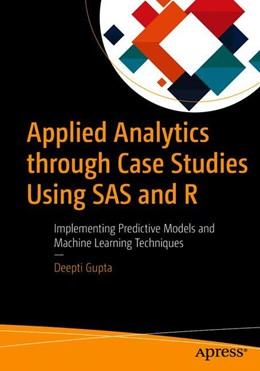 Abbildung von Gupta | Applied Analytics through Case Studies Using SAS and R | 1. Auflage | 2018 | beck-shop.de