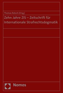 Abbildung von Rotsch | Zehn Jahre ZIS - Zeitschrift für Internationale Strafrechtsdogmatik | 1. Auflage | 2018 | beck-shop.de