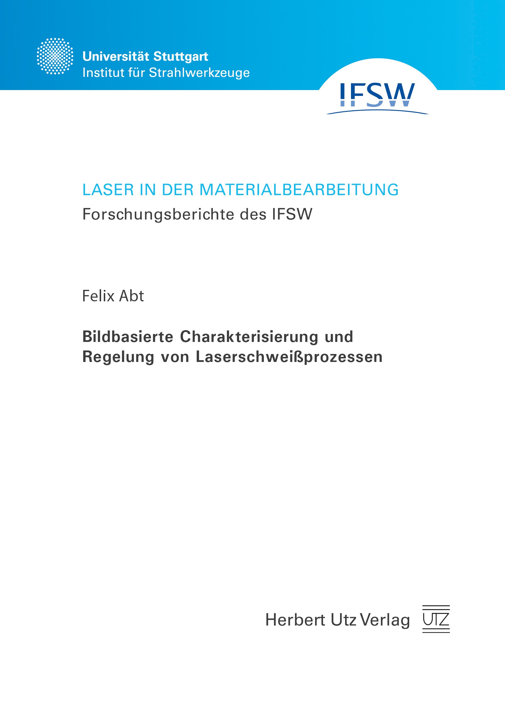 Abbildung von Abt | Bildbasierte Charakterisierung und Regelung von Laserschweißprozessen | 2018