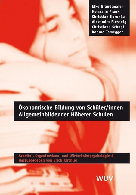 Ökonomische Bildung von Schüler /innen Allgemeinbildender Höherer Schulen | Brandlmaier / Frank / Korunka | 1. Auflage 2006, 2006 | Buch (Cover)