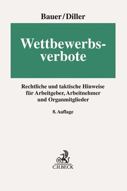 Abbildung von Bauer / Diller   Wettbewerbsverbote   8., neubearbeitete Auflage   2019   Rechtliche und taktische Hinwe...