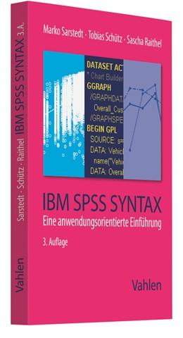 Abbildung von Sarstedt / Schütz / Raithel | IBM SPSS Syntax | 3., vollständig überarbeitete Auflage | 2018 | Eine anwendungsorientierte Ein...