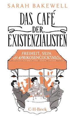 Abbildung von Bakewell, Sarah | Das Café der Existenzialisten | 3. Auflage | 2019 | Freiheit, Sein und Aprikosenco... | 6303