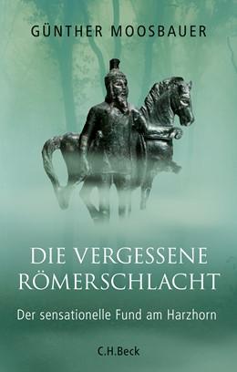 Abbildung von Moosbauer, Günther   Die vergessene Römerschlacht   1. Auflage   2018   beck-shop.de
