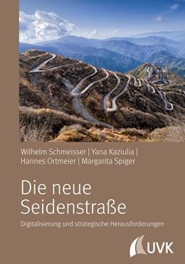 Abbildung von Schmeisser / Kaziulia / Spiger | Die neue Seidenstraße | 2018 | Digitalisierung und strategisc...