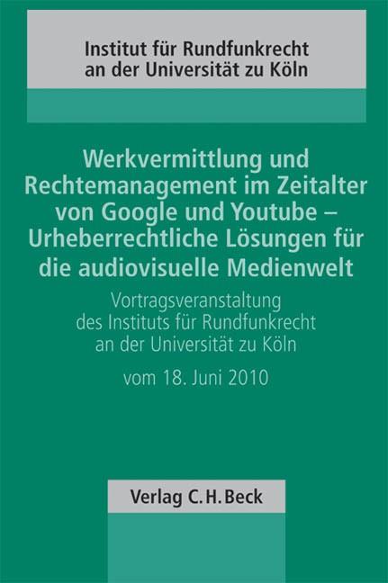 Werkvermittlung und Rechtemanagement im Zeitalter von Google und YouTube - Urheberrechtliche Lösungen für die audiovisuelle Medienwelt, 2010 | Buch (Cover)