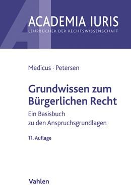 Abbildung von Medicus / Petersen | Grundwissen zum Bürgerlichen Recht | 11., neu bearbeitete Auflage | 2019 | Ein Basisbuch zu den Anspruchs...
