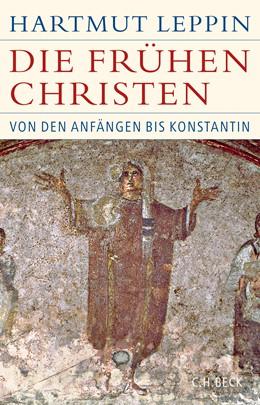 Abbildung von Leppin, Hartmut   Die frühen Christen   1. Auflage   2019   beck-shop.de