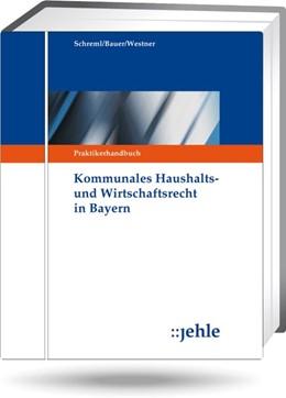 Abbildung von Schreml / Westner / Bauer | Kommunales Haushalts- und Wirtschaftsrecht in Bayern - ohne Aktualisierungsservice | Loseblattwerk mit 149. Aktualisierung | 2019 | Praktikerhandbuch