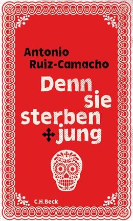 Abbildung von Ruiz-Camacho, Antonio | Denn sie sterben jung | 1. Auflage | 2018 | beck-shop.de