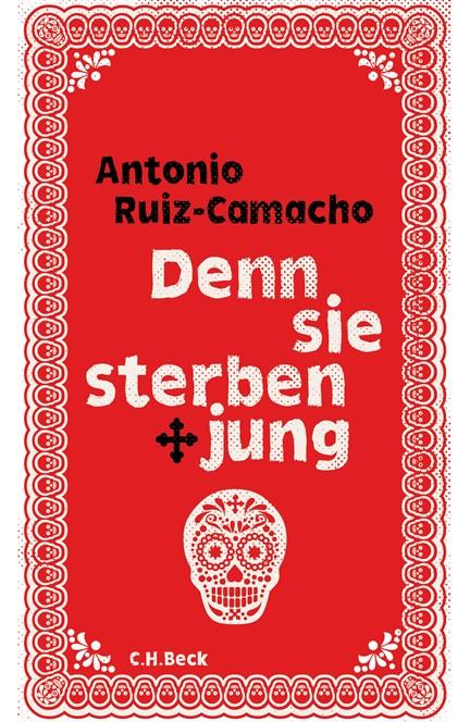 Cover: Antonio Ruiz-Camacho, Denn sie sterben jung