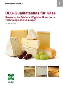 Abbildung von DLG-Qualitätsatlas für Käse | 2018 | Sensorische Fehler - Mögliche ...