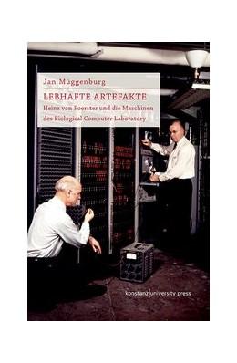 Abbildung von Müggenburg | Lebhafte Artefakte | 2018 | Heinz von Foerster und die Mas...