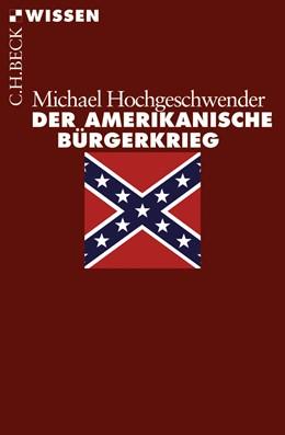 Abbildung von Hochgeschwender, Michael | Der amerikanische Bürgerkrieg | 2., durchgesehene Auflage | 2013 | 2451