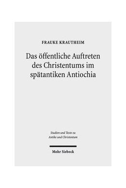 Abbildung von Krautheim | Das öffentliche Auftreten des Christentums im spätantiken Antiochia | 1. Auflage | 2018 | beck-shop.de